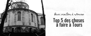Top 5 des choses à faire à Tours